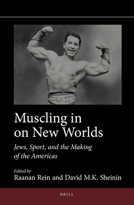 Muscling in on New Worlds: Jews, Sport, and the Making of the Americas - Rein, Raanan (Editor), and Sheinin, David (Editor)