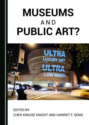 Museums and Public Art? - Knight, Cher Krause (Revised by), and Senie, Harriet F (Revised by)