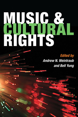 Music and Cultural Rights - Weintraub, Andrew N (Editor), and Yung, Bell (Editor)