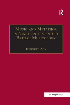 Music and Metaphor in Nineteenth-Century British Musicology - Zon, Bennett, Professor