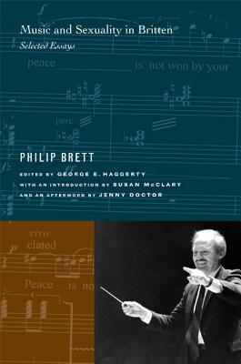 Music and Sexuality in Britten: Selected Essays - Brett, Philip