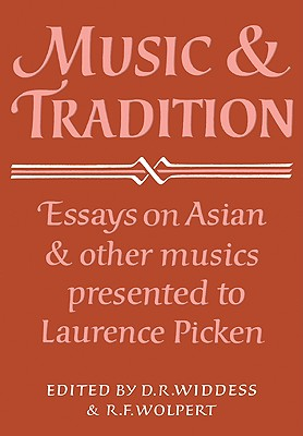 Music and Tradition: Essays on Asian and Other Musics Presented to Laurence Picken - Widdess, D R (Editor), and Wolpert, R F