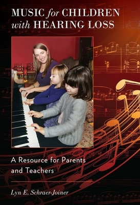 Music for Children with Hearing Loss: A Resource for Parents and Teachers - Schraer-Joiner, Lyn