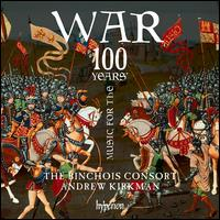 Music for the 100 Years' War - Binchois Consort; Dominic Bland (cantor); Dominic Bland (tenor); Dominic Bland (contratenor); George Pooley (tenor);...
