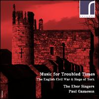 Music for Troubled Times: The English Civil War & Siege of York - Anna Snow (vocals); Christopher O'Gorman (vocals); David Pipe (organ); Ebor Singers; Jason Darnell (vocals);...