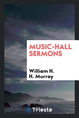Music-Hall Sermons - Murray, William H H