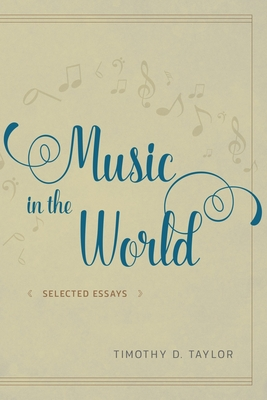 Music in the World: Selected Essays - Taylor, Timothy D