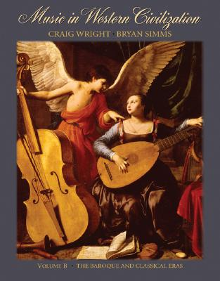 Music in Western Civilization, Volume B: The Baroque and Classical Eras - Wright, Craig, Professor
