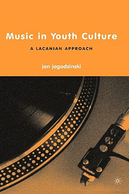 Music in Youth Culture: A Lacanian Approach - Jagodzinski, J