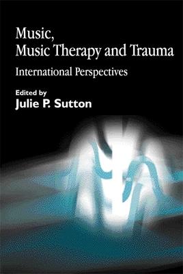 Music, Music Therapy and Trauma: International Perspectives - Molenaar-Klumper, Marieke P