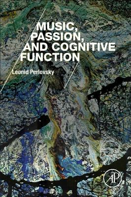 Music, Passion, and Cognitive Function - Perlovsky, Leonid