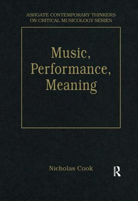 Music, Performance, Meaning: Selected Essays - Cook, Nicholas