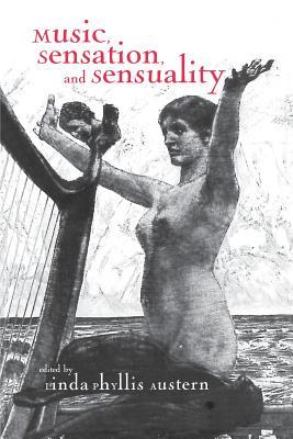 Music, Sensation, and Sensuality - Austern, Linda Phyllis (Editor)