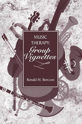 Music Therapy: Group Vignettes - Borczon, Ronald M