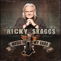 Music to My Ears - Ricky Skaggs