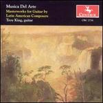 Musica Del Arte: Masterworks for Guitar by Latin American Composers