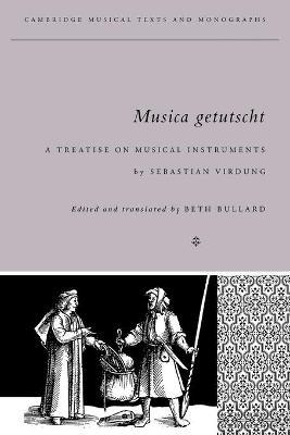 Musica Getutscht: A Treatise on Musical Instruments (1511) by Sebastian Virdung - Bullard, Beth (Editor)