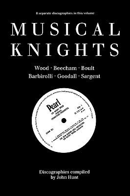 Musical Knights. Henry Wood, Thomas Beecham, Adrian Boult, John Barbirolli, Reginald Goodall and Malcolm Sargent. Discography [1995]. - Hunt, John
