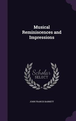 Musical Reminiscences and Impressions - Barnett, John Francis