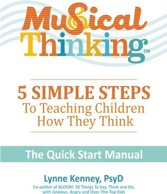 Musical Thinking?5 Simple Steps to Teaching Kids How They Think: The Quick Start Manual - Kenney, Lynne