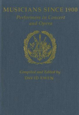 Musicians Since 1900: Performers in Concert and Opera - Ewen, David (Editor)