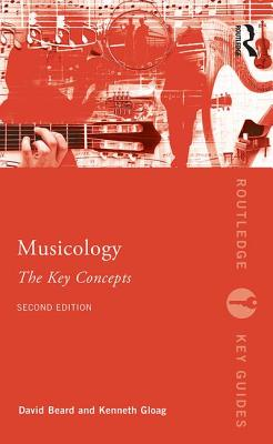 Musicology: The Key Concepts - Beard, David, and Gloag, Kenneth