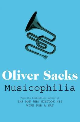 Musicophilia: Tales of Music and the Brain - Sacks, Oliver