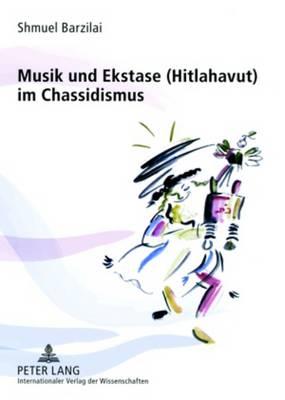 Musik Und Ekstase (Hitlahavut) Im Chassidismus - Barzilai, Shmuel