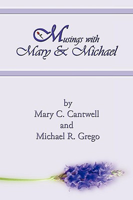 Musings with Mary & Michael - Cantwell, Mary C, and Grego, Michael R