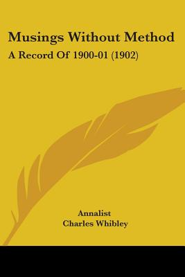 Musings Without Method: A Record of 1900-01 (1902) - Annalist, and Whibley, Charles