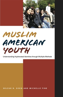 Muslim American Youth: Understanding Hyphenated Identities Through Multiple Methods - Fine, Michelle, and Sirin, Selcuk R