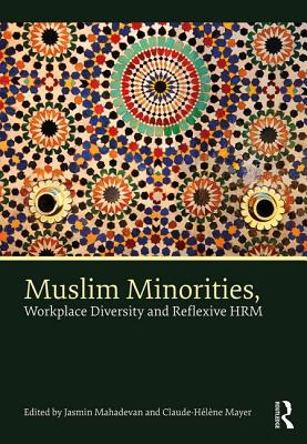 Muslim Minorities, Workplace Diversity and Reflexive HRM - Mahadevan, Jasmin (Editor), and Mayer, Claude-Helene (Editor)