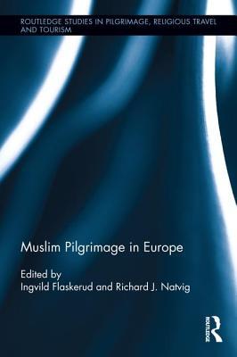 Muslim Pilgrimage in Europe - Flaskerud, Ingvild (Editor), and Natvig, Richard J. (Editor)