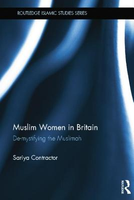 Muslim Women in Britain: De-Mystifying the Muslimah - Cheruvallil-Contractor, Sariya
