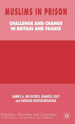 Muslims in Prison: Challenge and Change in Britain and France - Beckford, James A, Professor (Editor), and Beckford, J, and Joly, Dani Le (Editor)