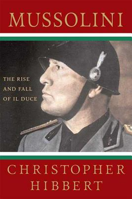 Mussolini: The Rise and Fall of Il Duce - Hibbert, Christopher