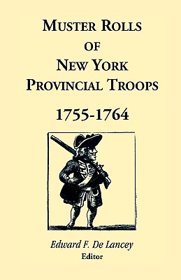 Muster Rolls of New York Provincial Troops, 1755-1764 - Delancey, Edward F