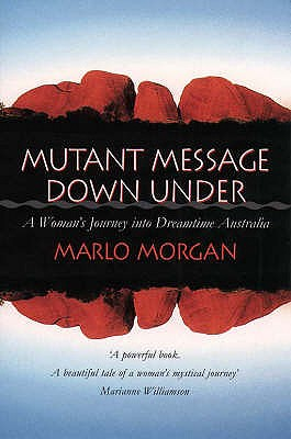 Mutant Message Down Under: A Woman's Journey into Dreamtime Australia - Morgan, Marlo