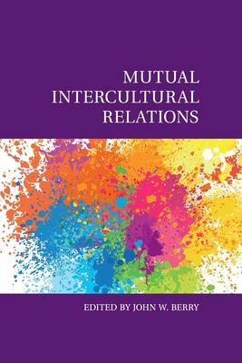 Mutual Intercultural Relations - Berry, John W. (Editor)