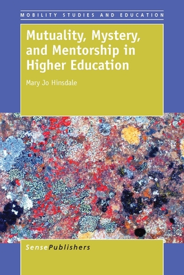 Mutuality, Mystery, and Mentorship in Higher Education - Hinsdale, Mary Jo