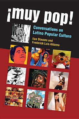 !Muy Pop!: Conversations on Latino Popular Culture - Stavans, Ilan, and Aldama, Frederick Luis