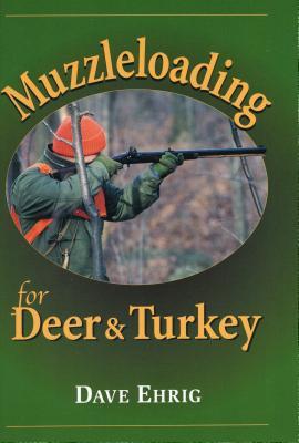 Muzzleloading for Deer and Turkey - Ehrig, Dave