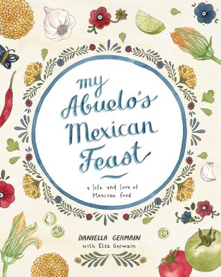 My Abuelo's Mexican Feast: An Illustrated Mexican Food Journey - Germain, Daniella