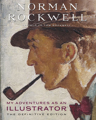 My Adventures as an Illustrator: The Definitive Edition - Rockwell, Norman, and Rockwell, Tom