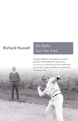 My Baby Got the Yips: The Random Thoughts of an Unprofessional Golfer - Russell, Richard
