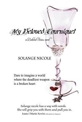 My Beloved Tourniquet - Nicole, Solange