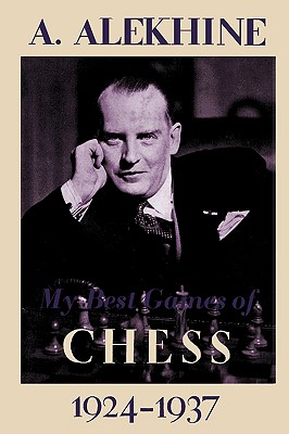 My Best Games of Chess 1924-1937 - Alekhine, Alexander, and Sloan, Sam (Foreword by)