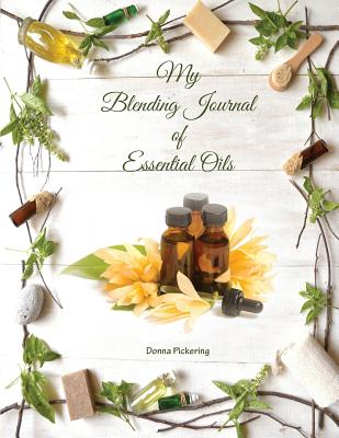 My Blending Journal of Essential Oils - Pickering, Donna