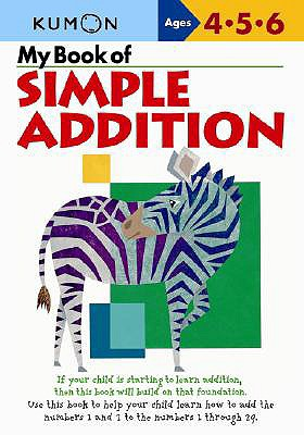 My Book of Simple Addition: Ages 4-5-6 - Kumon Publishing (Creator)