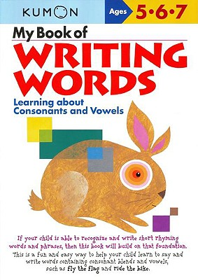 My Book of Writing Words:: Learning about Consonants and Vowels - Kumon Publishing (Creator)